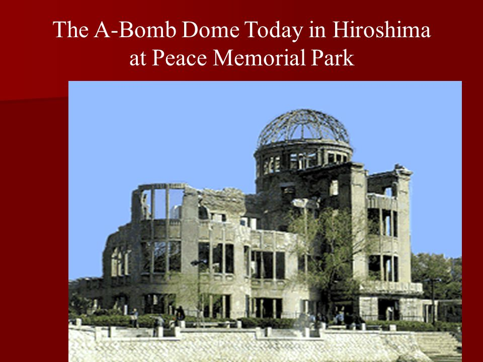The A-Bomb Dome Today in Hiroshima at Peace Memorial Park