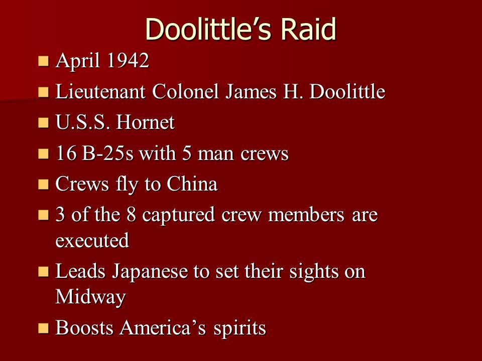Doolittle's Raid April 1942 Lieutenant Colonel James H. Doolittle