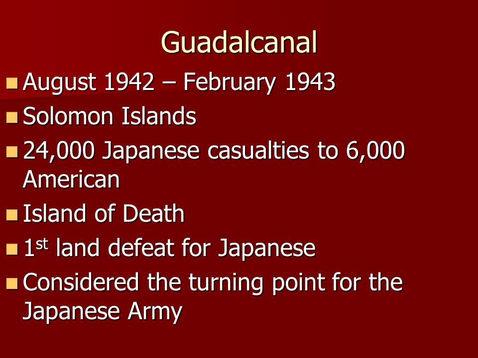 Guadalcanal August 1942 – February 1943 Solomon Islands