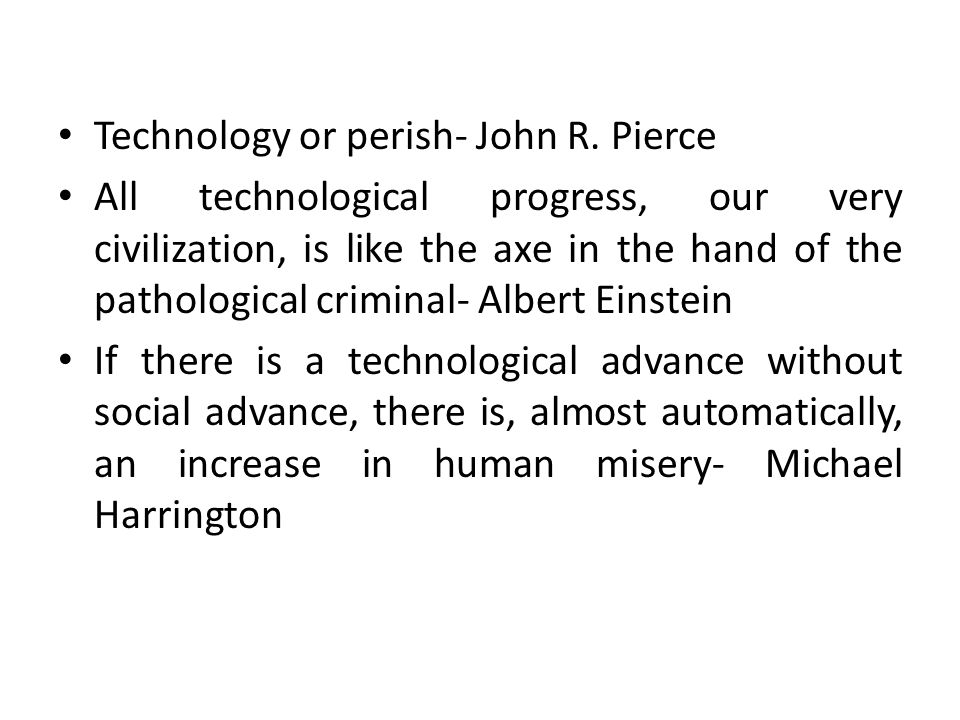 Technology or perish- John R. Pierce