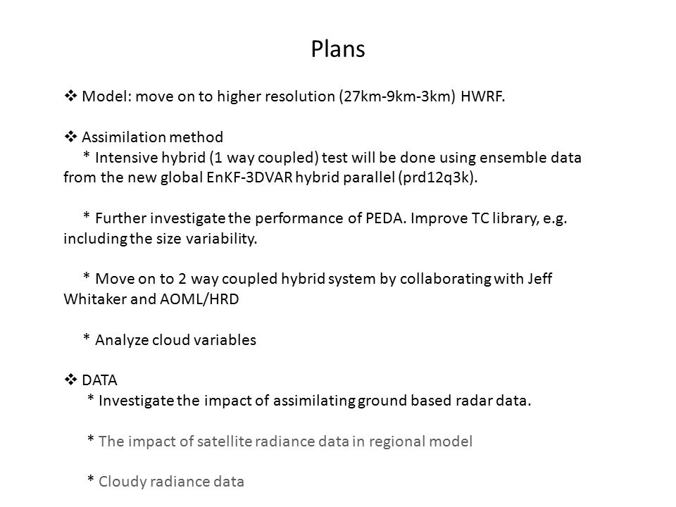 Plans Model: move on to higher resolution (27km-9km-3km) HWRF.