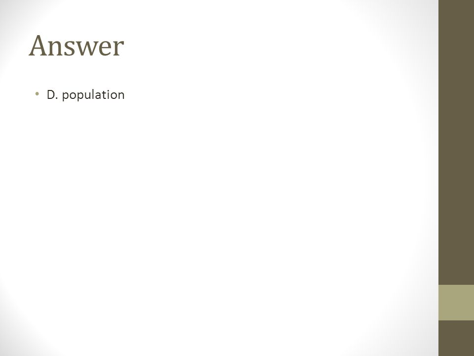 Answer D. population