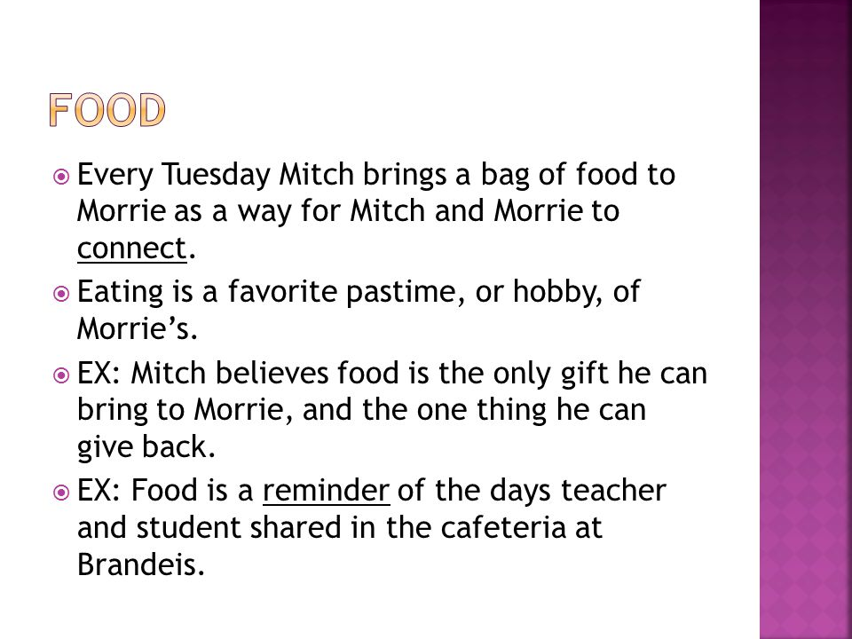 FOOD Every Tuesday Mitch brings a bag of food to Morrie as a way for Mitch and Morrie to connect.