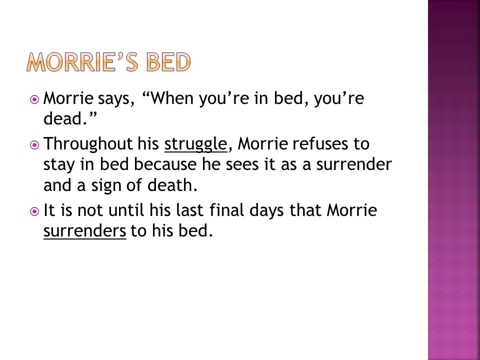 MORRIE'S BED Morrie says, When you're in bed, you're dead.