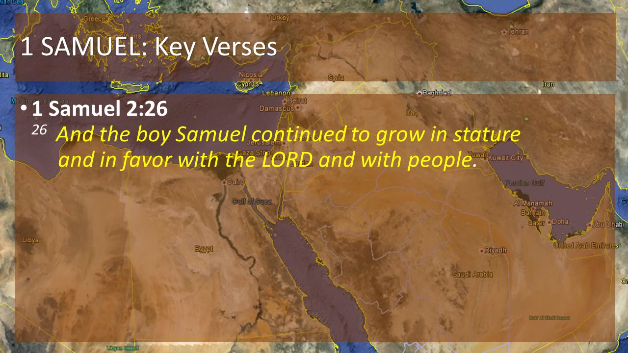 1 SAMUEL: Key Verses 1 Samuel 2:26 26 And the boy Samuel continued to grow in stature and in favor with the LORD and with people.