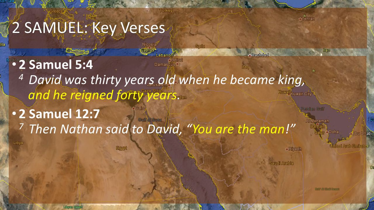 2 SAMUEL: Key Verses 2 Samuel 5:4 4 David was thirty years old when he became king, and he reigned forty years.
