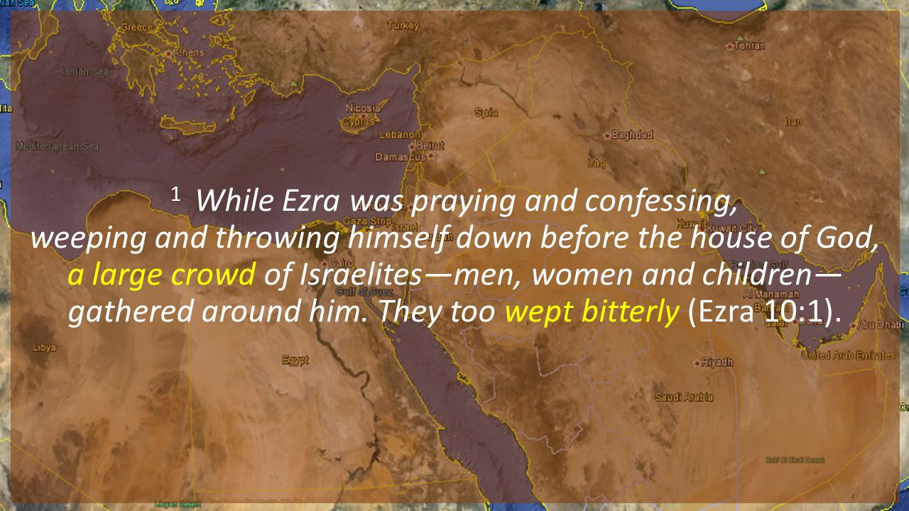 1 While Ezra was praying and confessing, weeping and throwing himself down before the house of God, a large crowd of Israelites—men, women and children—gathered around him.