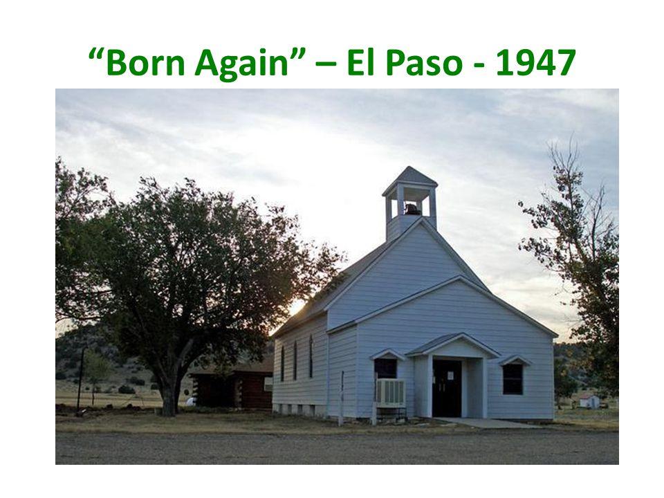 Born Again – El Paso - 1947