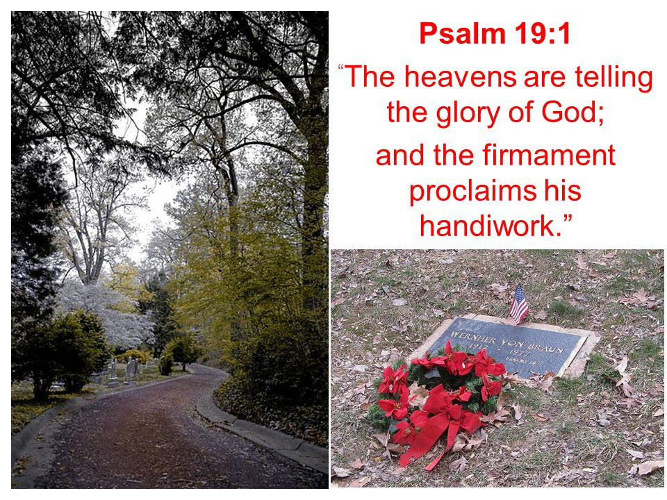 Psalm 19:1 The heavens are telling the glory of God; and the firmament proclaims his handiwork.