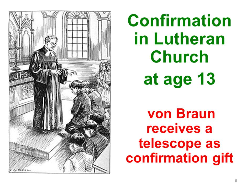 Confirmation in Lutheran Church at age 13 von Braun receives a telescope as confirmation gift