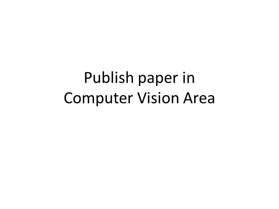 Publish paper in Computer Vision Area