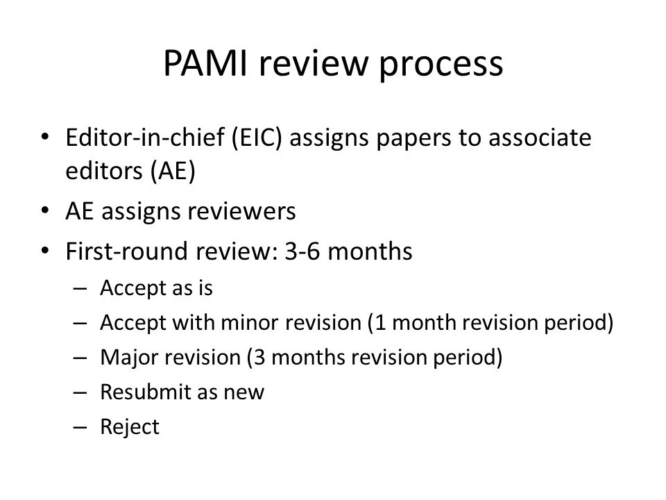 PAMI review process Editor-in-chief (EIC) assigns papers to associate editors (AE) AE assigns reviewers.