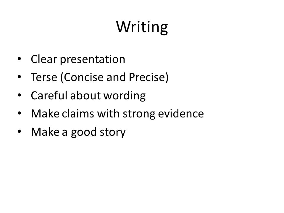 Writing Clear presentation Terse (Concise and Precise)