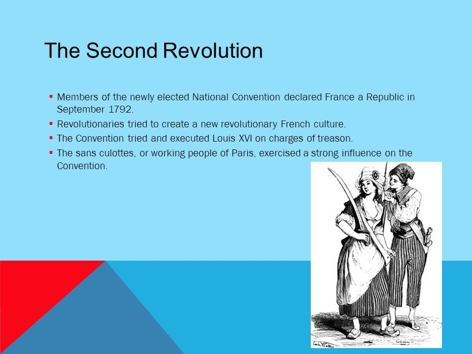 The Second Revolution Members of the newly elected National Convention declared France a Republic in September 1792.