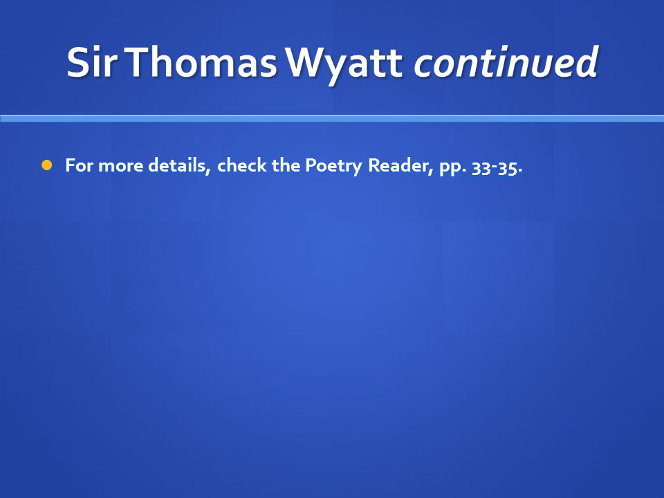 Sir Thomas Wyatt continued