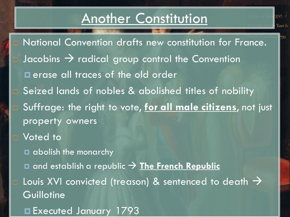 Another Constitution National Convention drafts new constitution for France. Jacobins  radical group control the Convention.