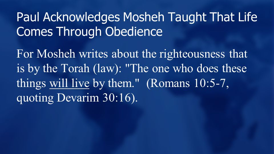Paul Acknowledges Mosheh Taught That Life Comes Through Obedience