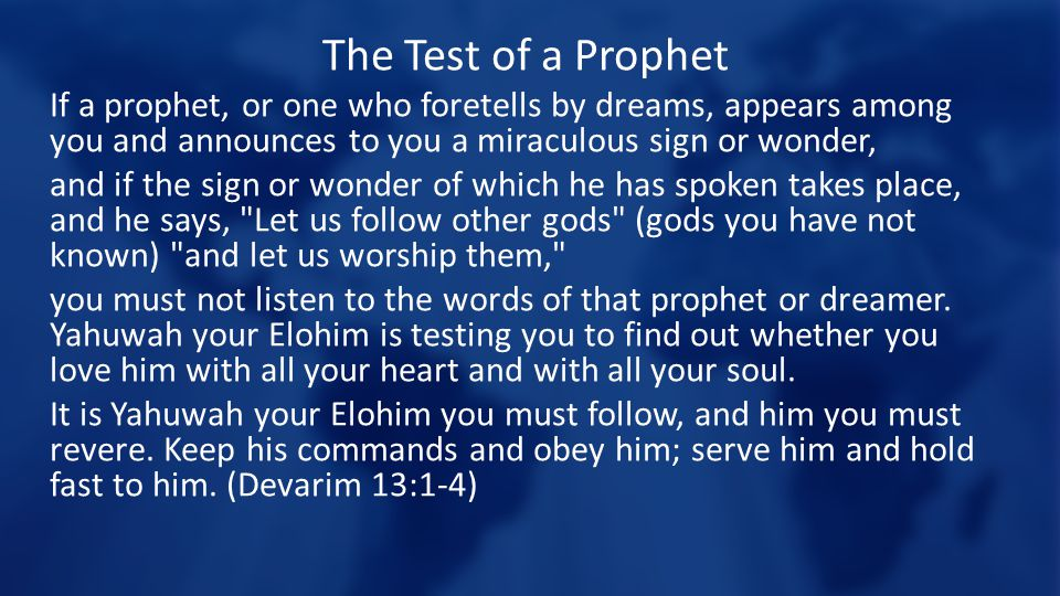 The Test of a Prophet If a prophet, or one who foretells by dreams, appears among you and announces to you a miraculous sign or wonder,