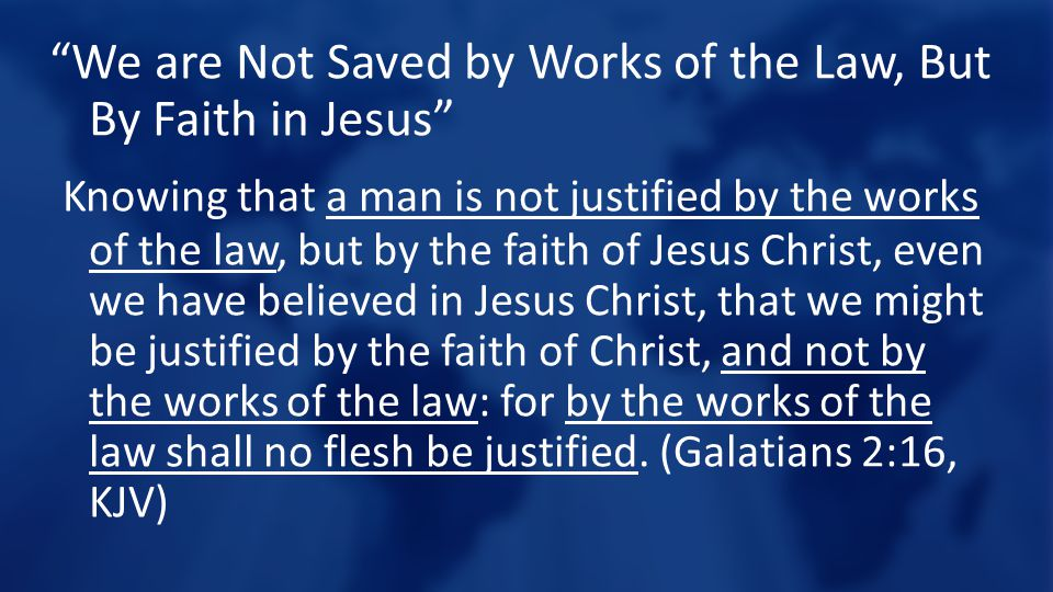We are Not Saved by Works of the Law, But By Faith in Jesus