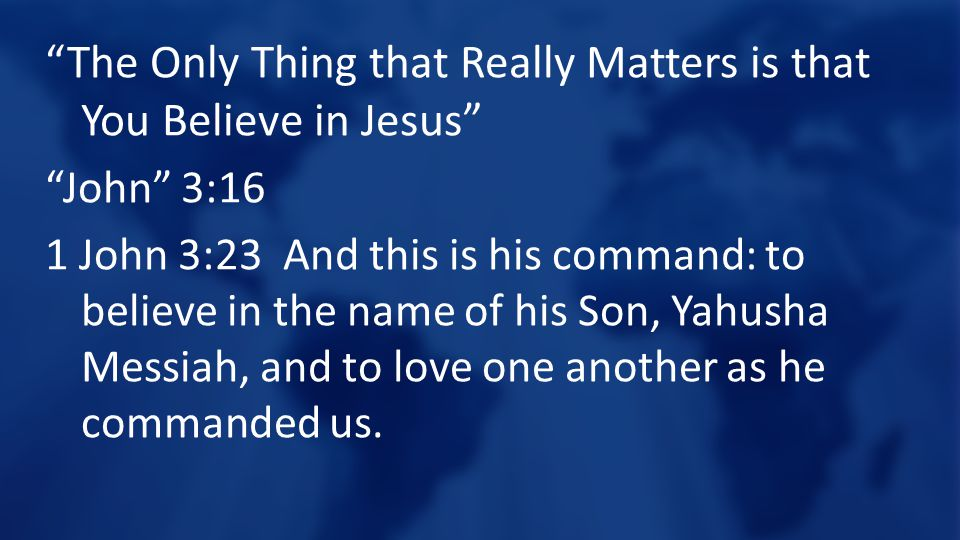 The Only Thing that Really Matters is that You Believe in Jesus