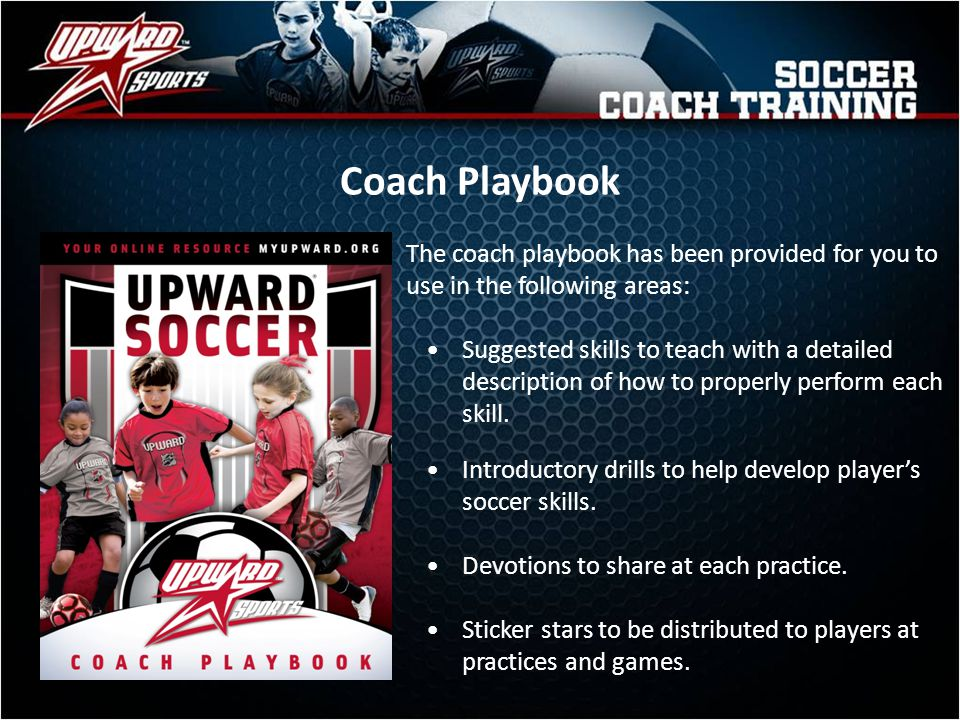 Coach Playbook The coach playbook has been provided for you to use in the following areas: