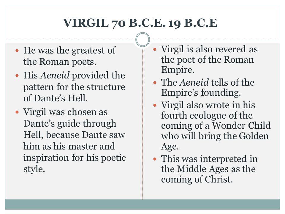 VIRGIL 70 B.C.E. 19 B.C.E He was the greatest of the Roman poets.