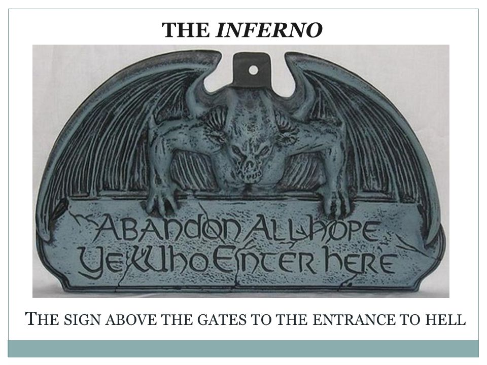 THE INFERNO The sign above the gates to the entrance to hell