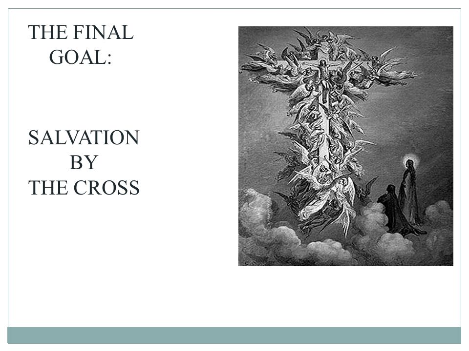 THE FINAL GOAL: SALVATION BY THE CROSS