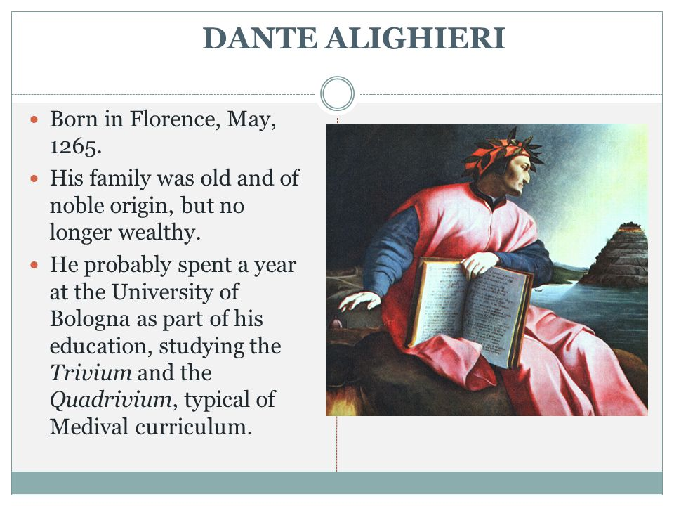 DANTE ALIGHIERI Born in Florence, May, 1265.