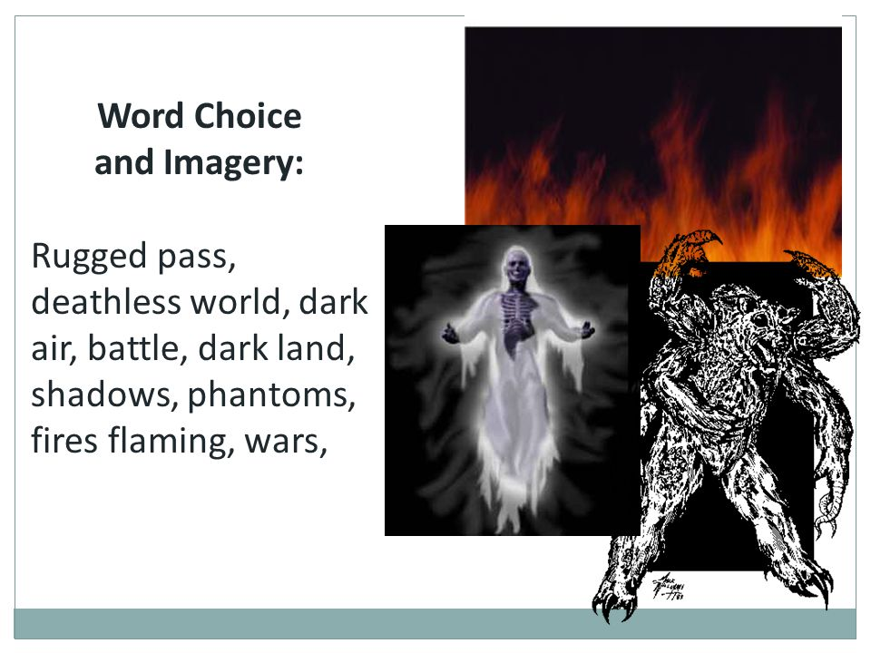 Word Choice and Imagery: Rugged pass, deathless world, dark air, battle, dark land, shadows, phantoms, fires flaming, wars,