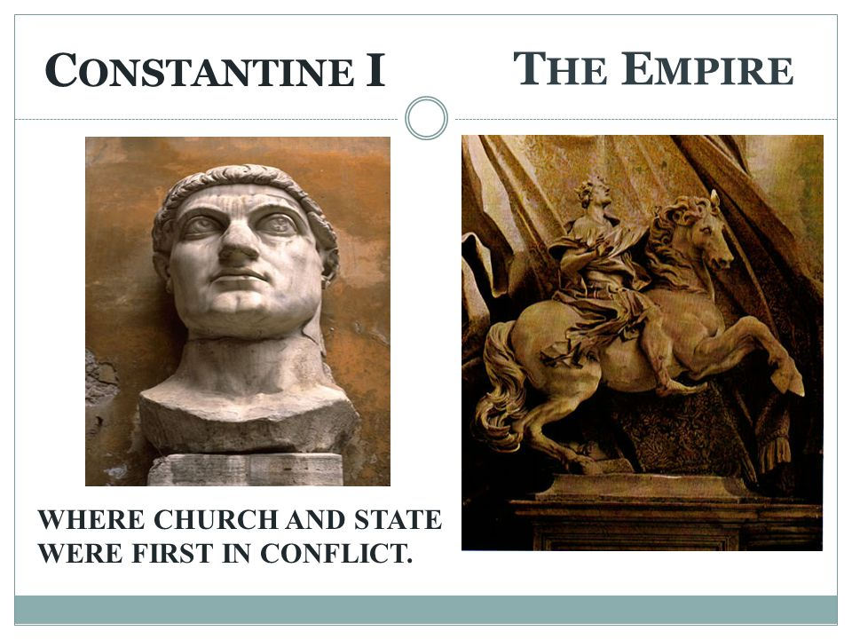 The Empire Constantine I WHERE CHURCH AND STATE