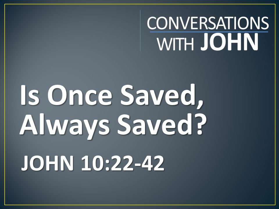 Is Once Saved, Always Saved