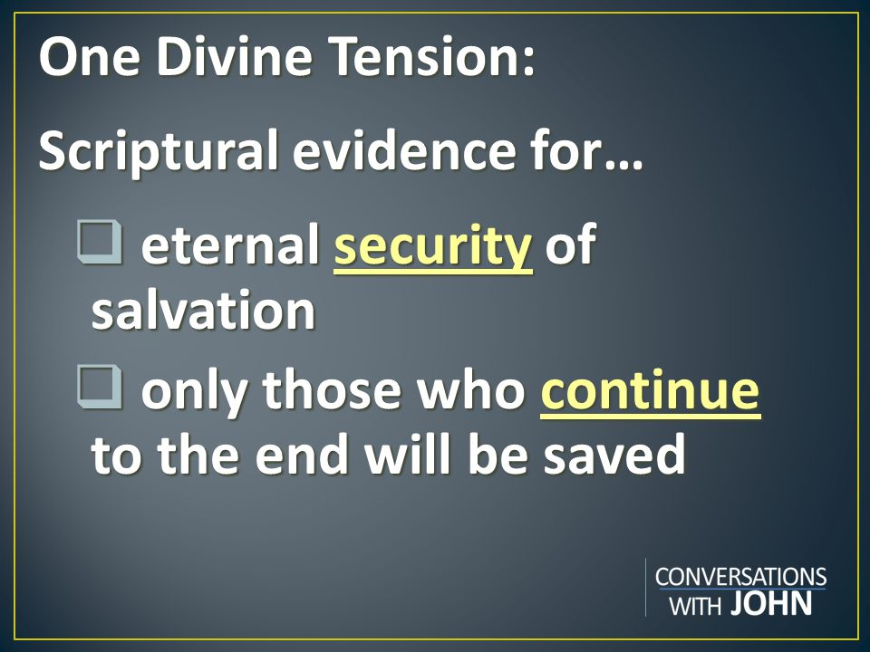 One Divine Tension: Scriptural evidence for… eternal security of salvation.