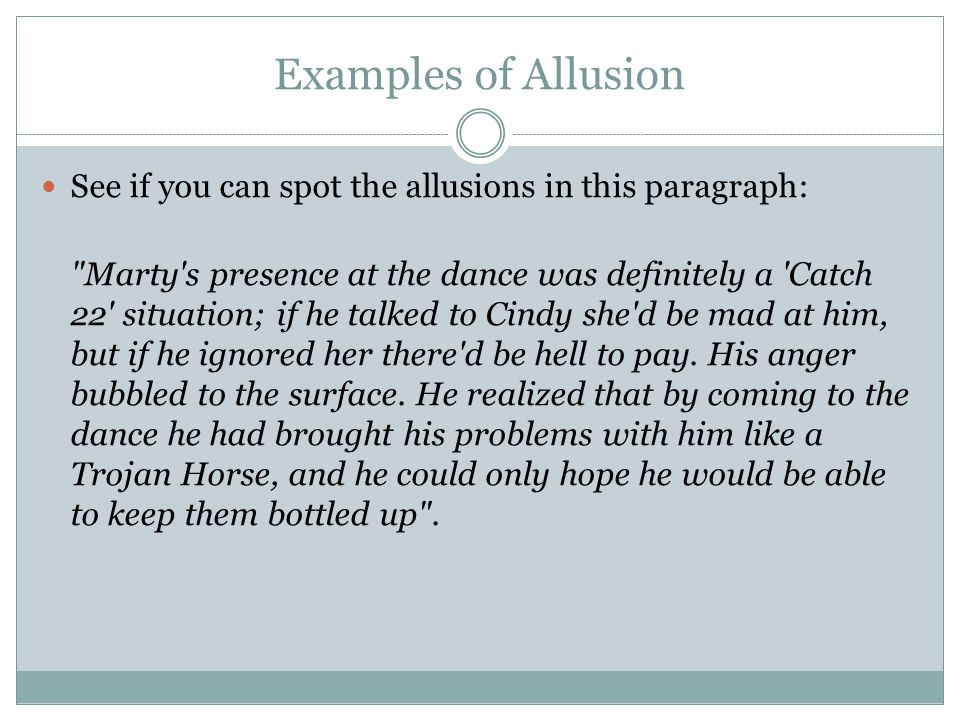Examples of Allusion See if you can spot the allusions in this paragraph: