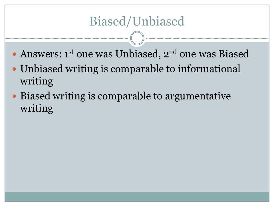 Biased/Unbiased Answers: 1st one was Unbiased, 2nd one was Biased