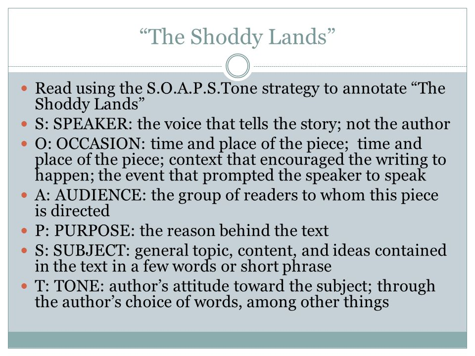 The Shoddy Lands Read using the S.O.A.P.S.Tone strategy to annotate The Shoddy Lands S: SPEAKER: the voice that tells the story; not the author.
