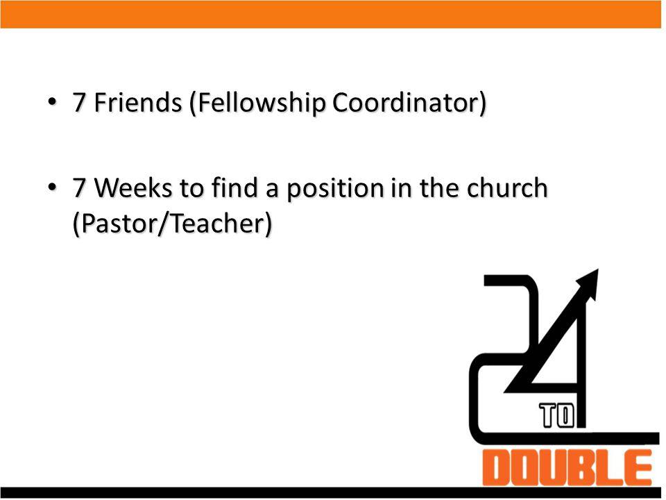 7 Friends (Fellowship Coordinator)