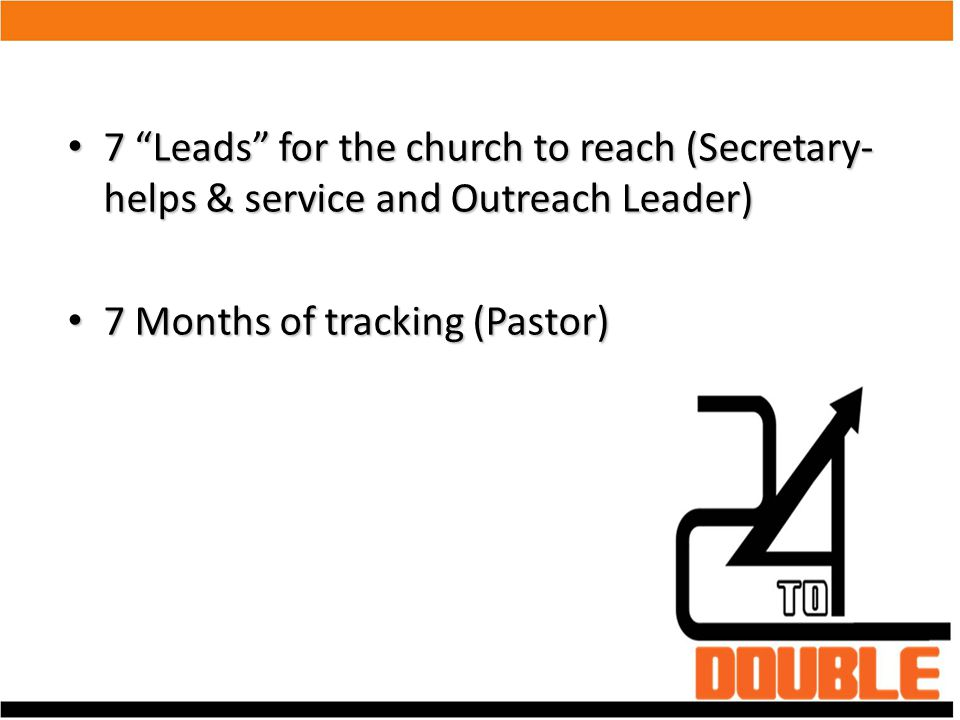 7 Leads for the church to reach (Secretary-helps & service and Outreach Leader)