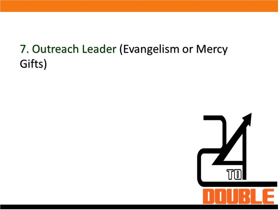 7. Outreach Leader (Evangelism or Mercy Gifts)