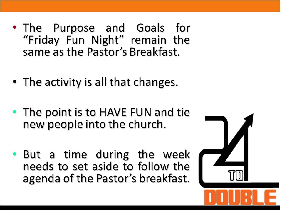 The Purpose and Goals for Friday Fun Night remain the same as the Pastor's Breakfast.