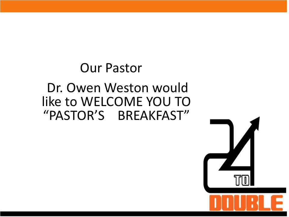 Dr. Owen Weston would like to WELCOME YOU TO PASTOR'S BREAKFAST