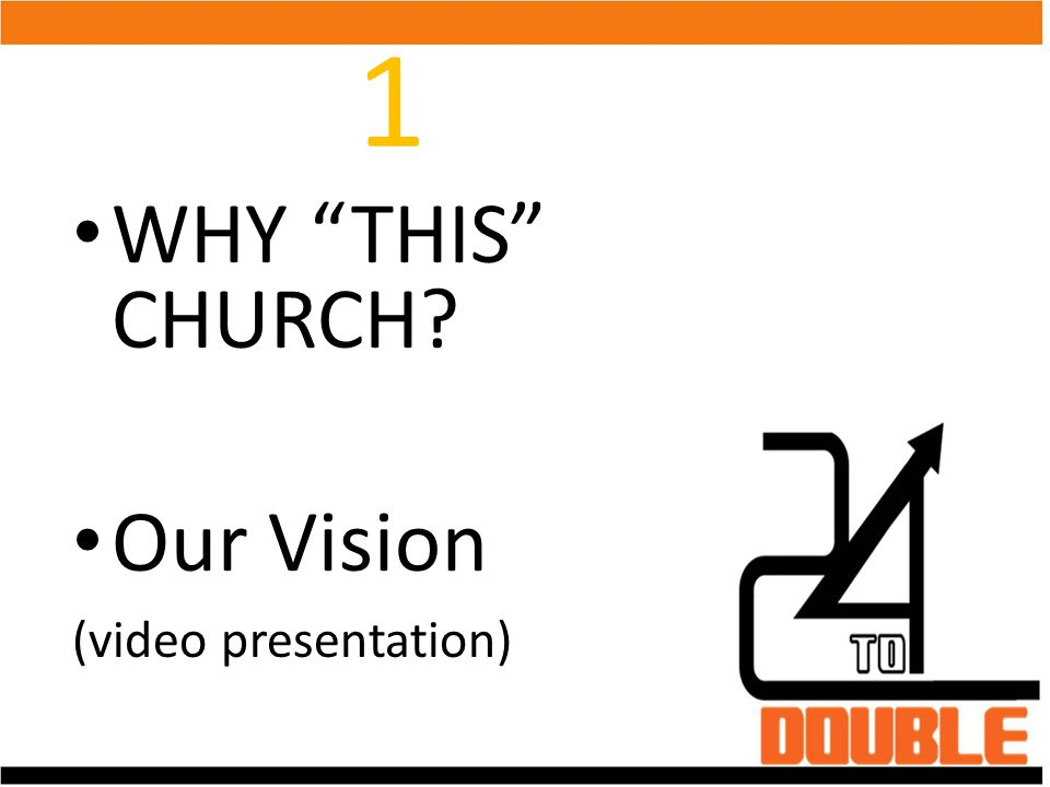 1 WHY THIS CHURCH Our Vision (video presentation)