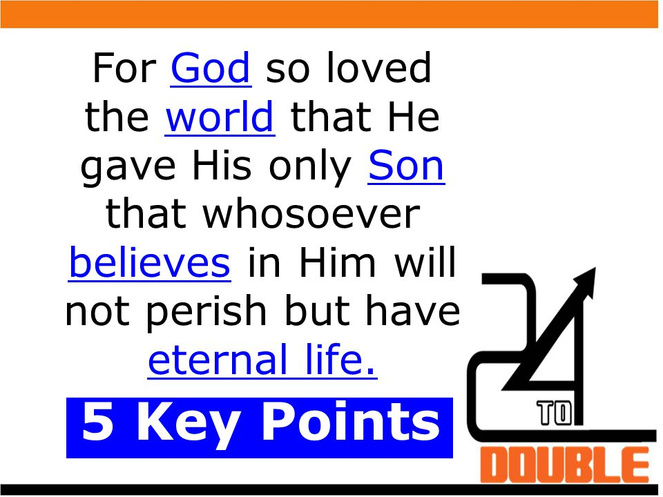 For God so loved the world that He gave His only Son that whosoever believes in Him will not perish but have eternal life.