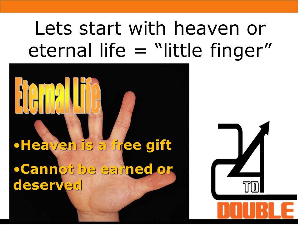 Lets start with heaven or eternal life = little finger