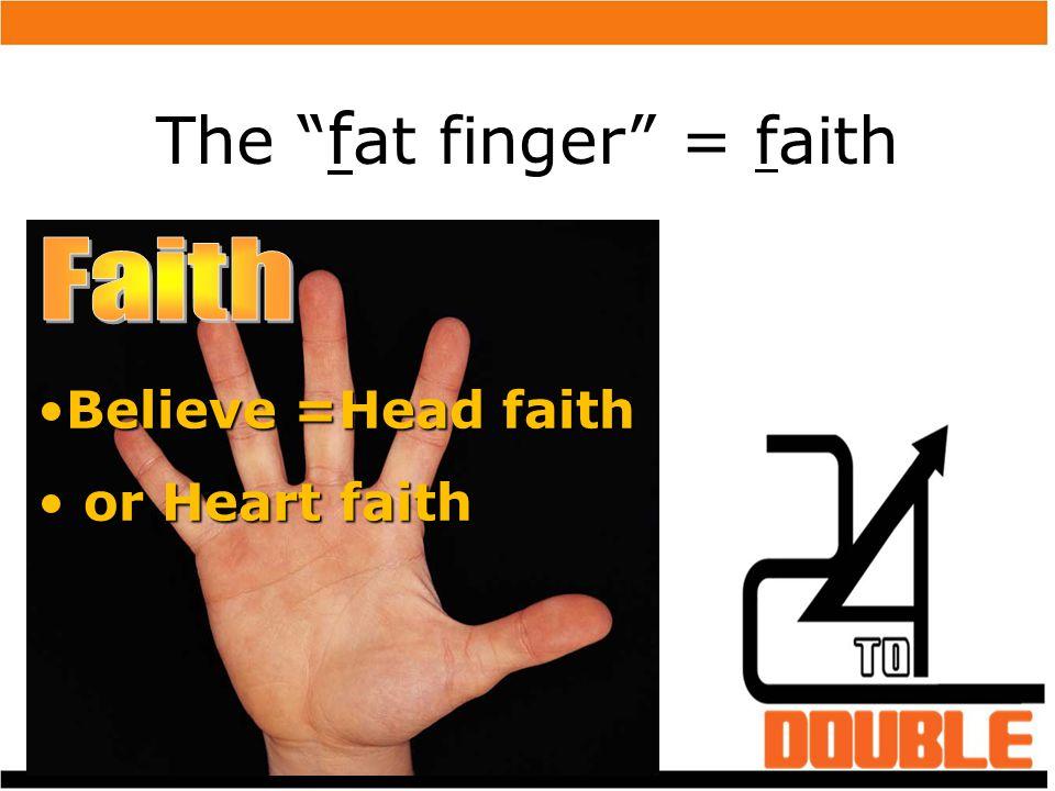The fat finger = faith