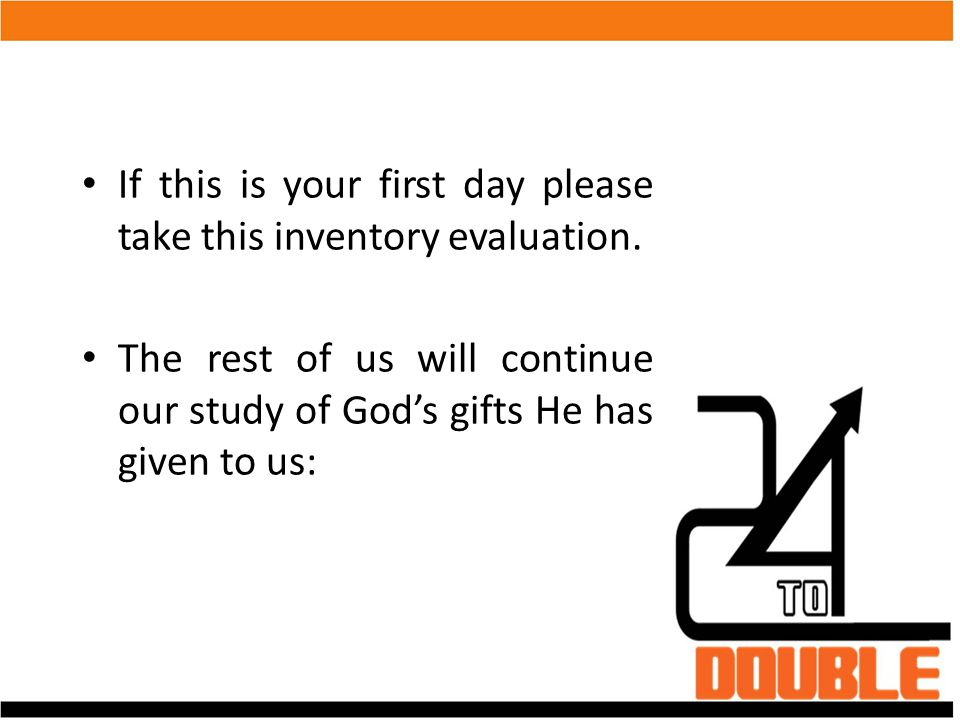 If this is your first day please take this inventory evaluation.