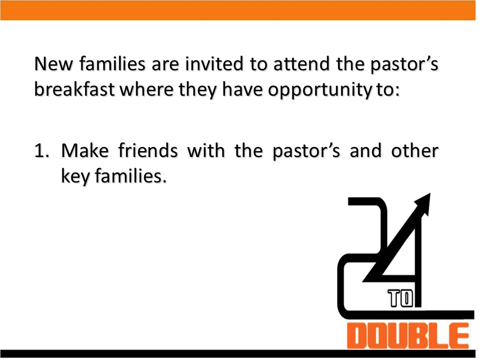New families are invited to attend the pastor's breakfast where they have opportunity to: