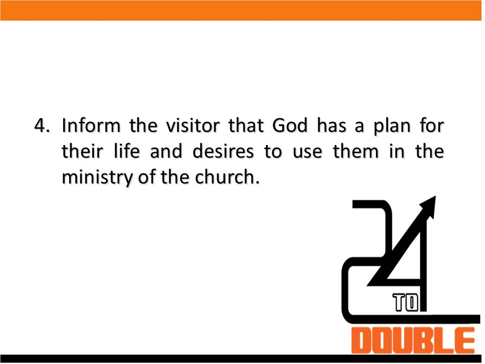 Inform the visitor that God has a plan for their life and desires to use them in the ministry of the church.