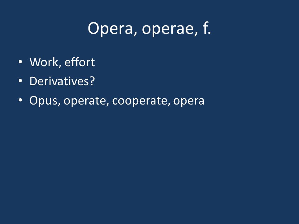 Opera, operae, f. Work, effort Derivatives