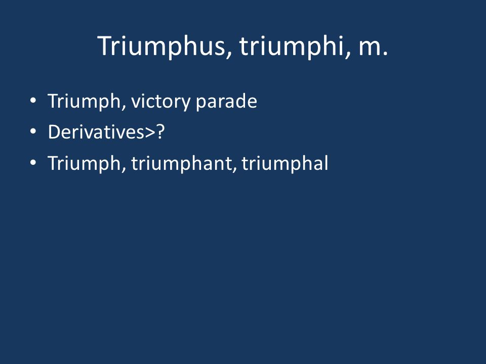 Triumphus, triumphi, m. Triumph, victory parade Derivatives>
